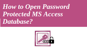 How to Open Password Protected Access Database - Top Ways