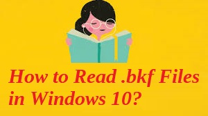 How to Read .bkf Files in Windows 10