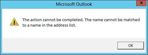 The Action Cannot Be Completed. The Name Cannot Be Matched to a Name in the Address List.